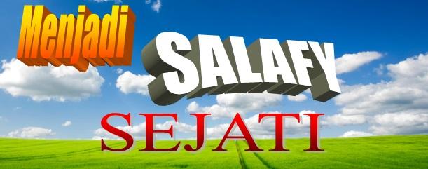 menjadi salafy sejati.