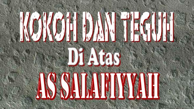 kokoh dan teguh di atas assalafiyyah