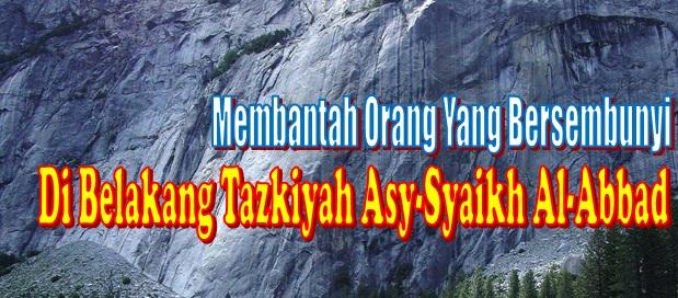 membantah orang yang bersembunyi dibelakang tazkiyah asy syaikh al abbad