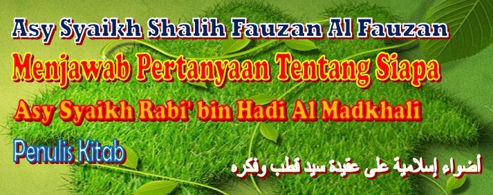 Syaikh Shalih Fauzan berbicara siapa Syaikh Rabi