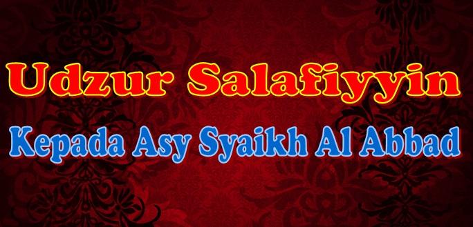 udzur salafiyyin kepada asy syaikh al abbad