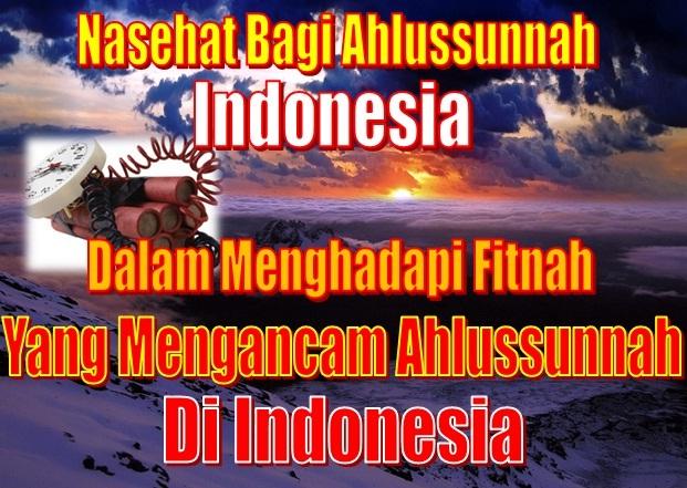 Nasehat bagi Ahlussunnah di Indonesia dalam menghadapi fitnah yang mengancam Ahlussunnah di Indonesia