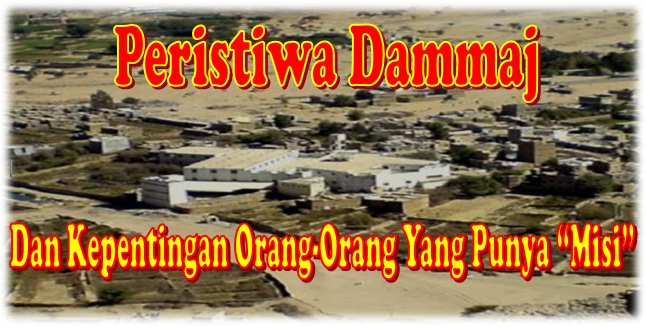 Peristiwa Dammaj dan Kepentingan Orang2 yang punya misi