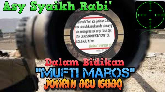 Asy Syaikh Rabi dalam bidikan mufti maros jumrin abu ishaq