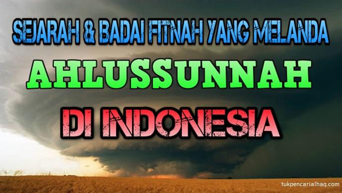 sejarah dan fitnah yg melanda ahlussunnah di Indonesia