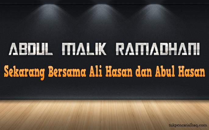 abdul malik ramadhani kini bersama ali hasan dan abul hasan