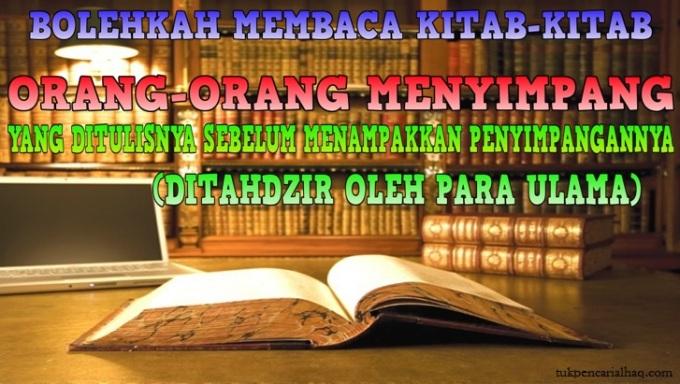 bolehkah membaca kitab-kitab orang2 menyimpang yang ditahdzir oleh para ulama