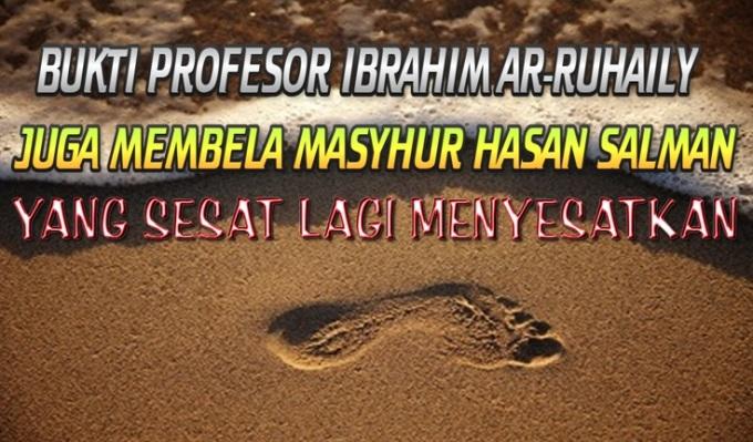 bukti prof ibrahim arruhaili juga membela masyhur hasan salman yang sesat menyesatkan