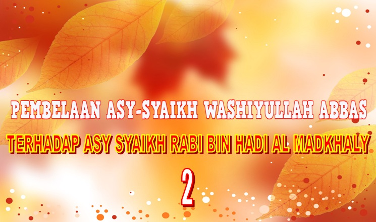 Pembelaan Syaikh Washiyullah Terhadap Syaikh Rabi Al Madkhali 2