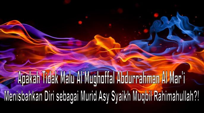 apakah tidak malu al mughoffal menisbahkan diri sebagai murid syaikh muqbil