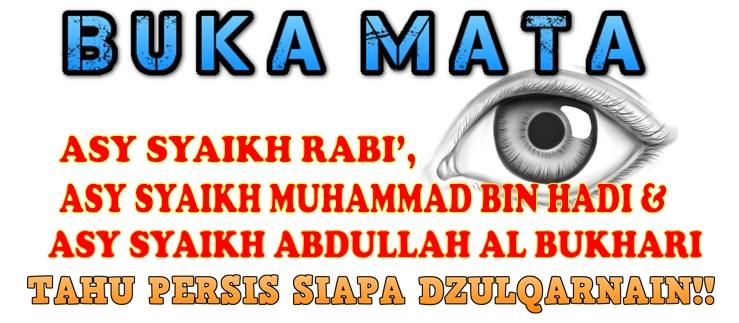 Buka Mata 4 Syaikh Rabi Syaikh Muhammad dan Syaikh Bukhari Tahu Persis Siapa Dzulqarnain