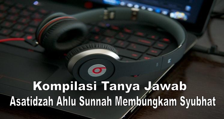 Kompilasi Tanya Jawab Asatidzah Ahlussunnah