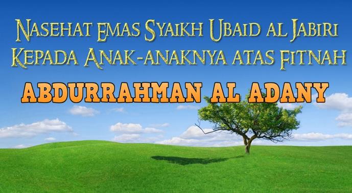 Nasehat Emas Syaikh Ubaid al Jabiri Kepada Anak-anaknya atas fitnah Abdurrahman Al Adani