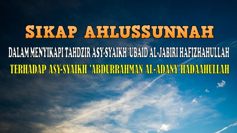 Sikap Ahlussunah Dalam Menyikapi Tahdzir Syaikh Ubaid atas Abdurrahman Al Adany