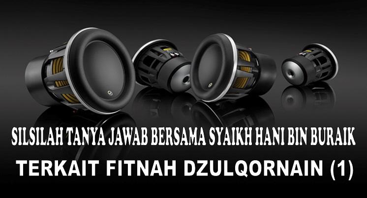 Silsilah Tanya Jawab Bersama Syaikh Hani Terkait Fitnah Dzulqornain bag 1