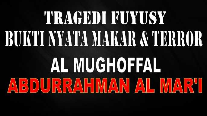 Tragedi Fuyusy Bukti Makar dan Teror Abdurrahman Al Mar'i