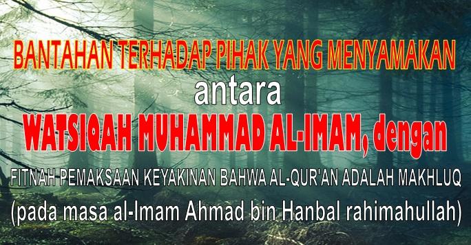 bantahan terhadap pihak yg menyamakan antara watsiqah al imam dengan fitnah al qur'an makhluk