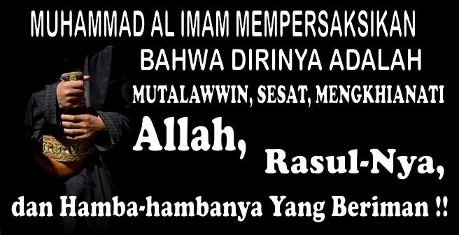 muhammad al imam  mempersaksikan bahwa dirinya adalah sesat, mutalawwin, mengkhianati Allah, RasulNya, dan Hamba-hambanya yang beriman