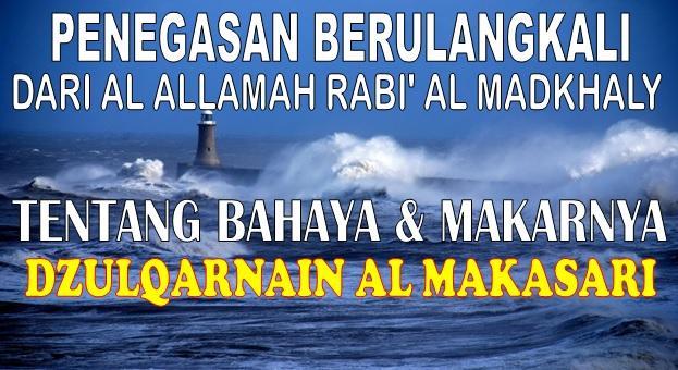 penegasan berulangkali dari syaikh Rabi tentang bahaya dan makar dzulqarnain al makassari