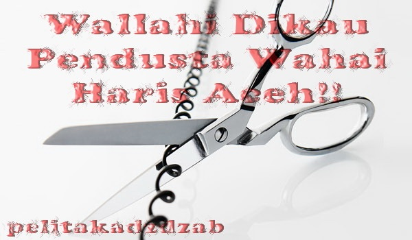 Wallahi Dikau Pendusta Wahai Haris Aceh