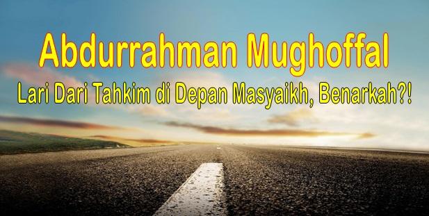 abdurrahman al mughoffal lari dari bertahkim di depan masyayikh