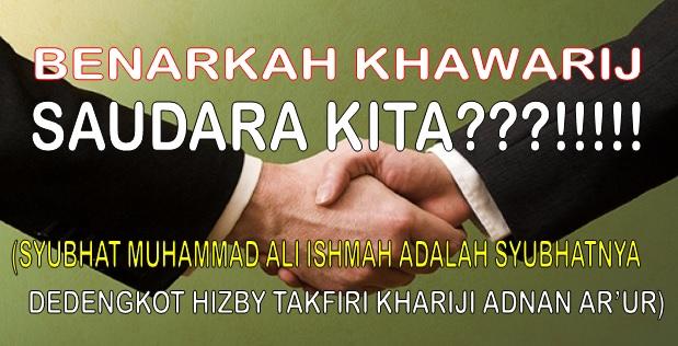 benarkah khawarij saudara kita, syubhat ali ishmah adalah syubhat adnan ar ur
