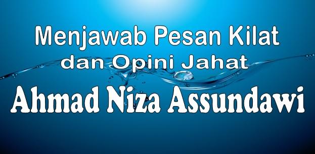 Menjawab Pesan Kilat dan Opini Jahat Ahmad Niza Assundawi.