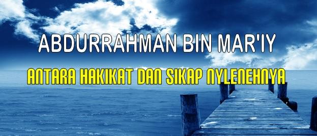 Abdurrahman al Mar'i antara hakikat dan sikap nylenehnya