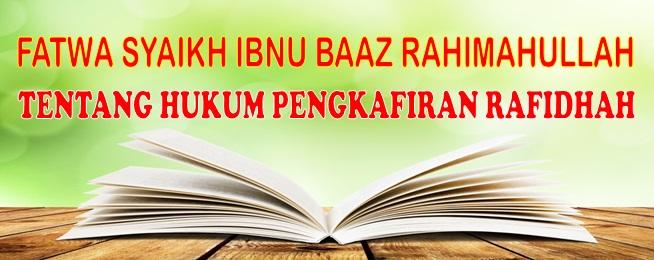 fatwa syaikh bin bazz tentang hukum pengkafiran rafidhah