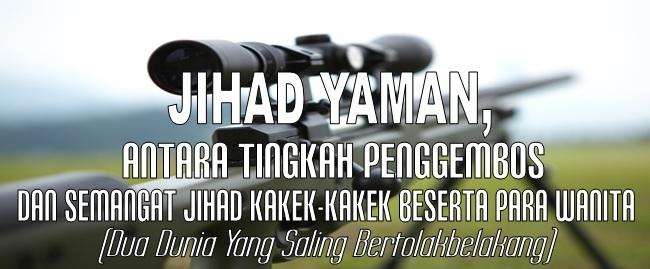 Jihad Yaman antara tingkah penggembis dan semangat jihad kakek-kakek beserta para wanita