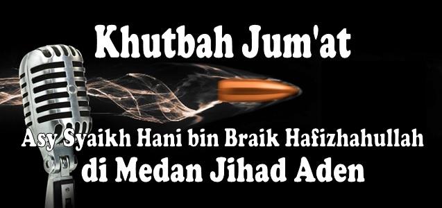 khutbah jumat syaikh Hani hafizhahullah di medan jihad Aden