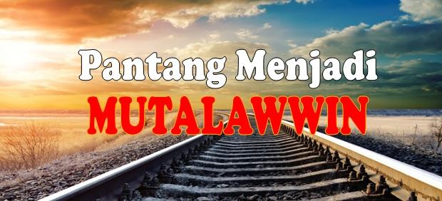 PANTANG MENJADI MUTALAWWIN