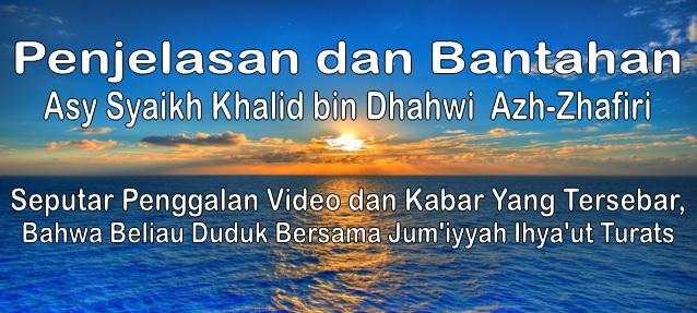 Penjelasan dan Bantahan asy Syaikh Khalid Azh Zhafiri