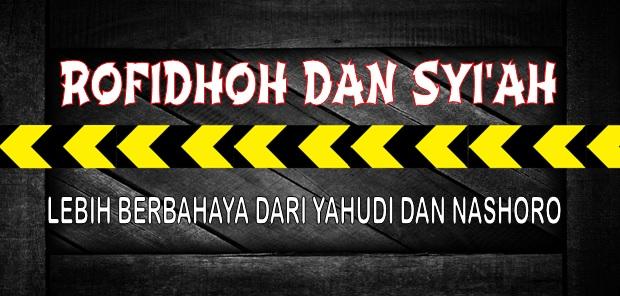 Rofidhah dan Syiah lebih berbahaya dari yahudi dan nashara