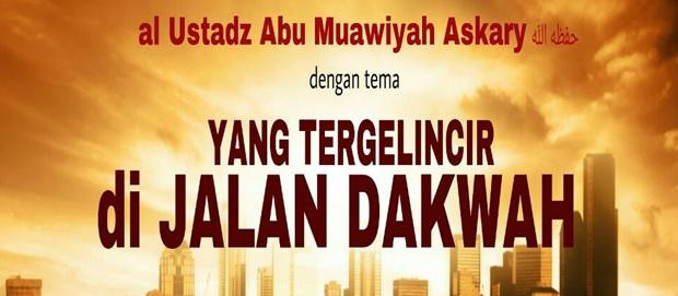 Yang Tergelincir di Jalan Dakwah - oleh Al Ustadz Asykari hafizhahullah