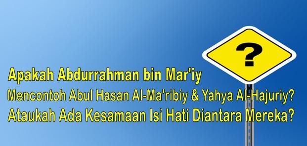 apakah abdurrahman bin mar i mencontoh abul hasan dan yahya al hajuri