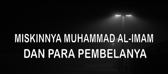 Miskinnya Muhammad Al Imam dan Para Pembelanya