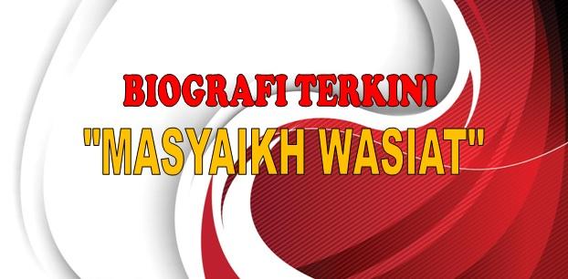 biografi-terkini-masyaikh-wasiat